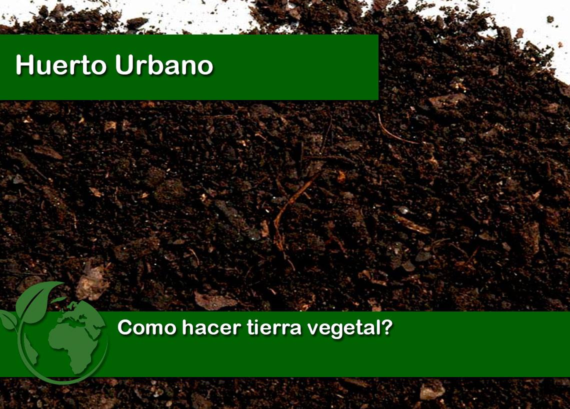 Como hacer tierra vegetal
